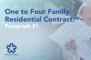 The Importance of Completing Paragraph 21 of One to Four Family Residential Contract